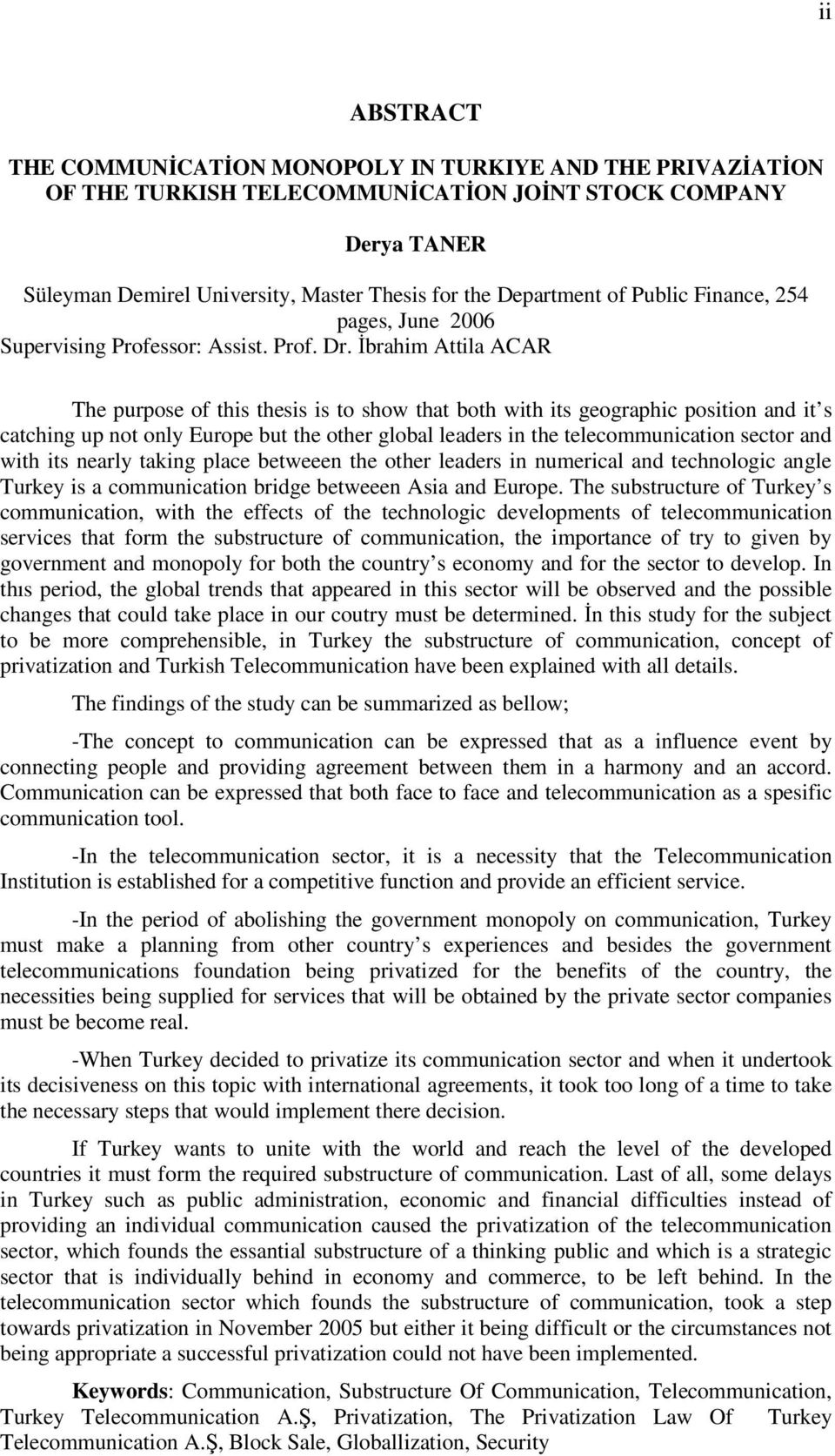 İbrahim Attila ACAR The purpose of this thesis is to show that both with its geographic position and it s catching up not only Europe but the other global leaders in the telecommunication sector and