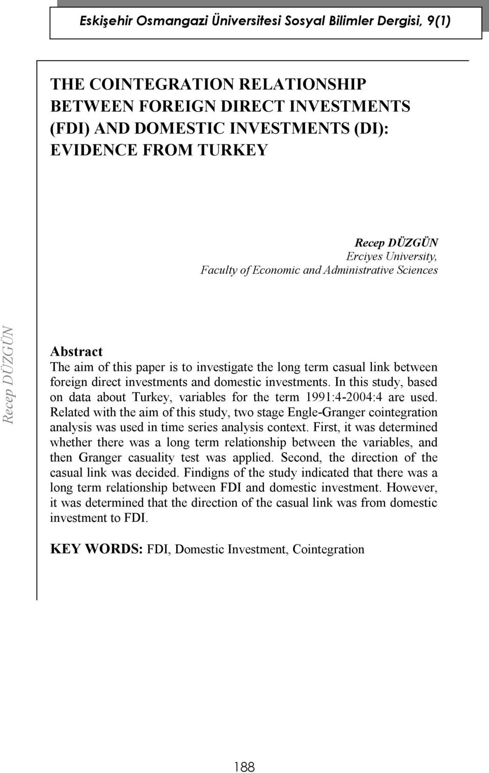 In this study, based on data about Turkey, variables for the term 1991:4-2004:4 are used.