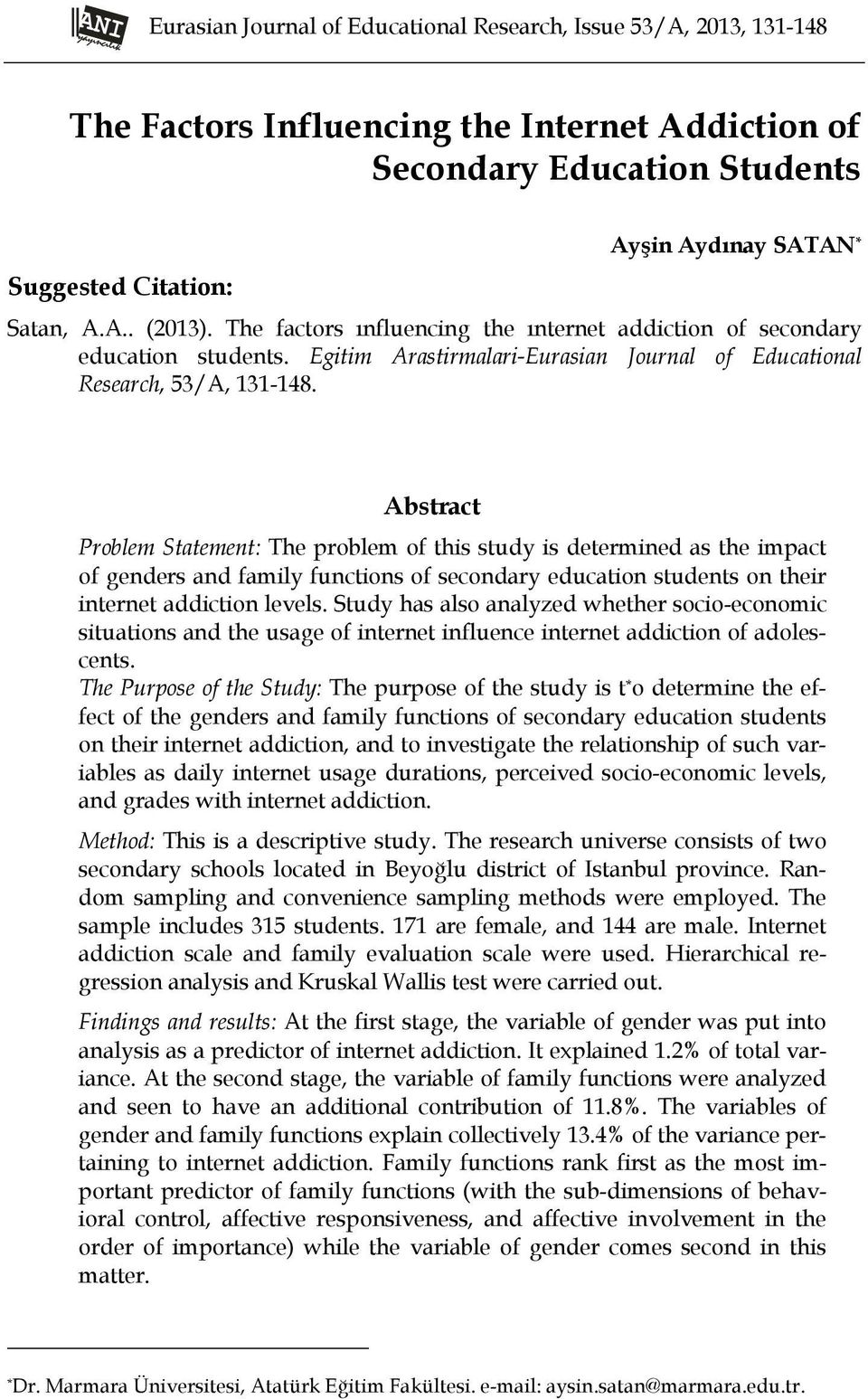 Abstract Problem Statement: The problem of this study is determined as the impact of genders and family functions of secondary education students on their internet addiction levels.