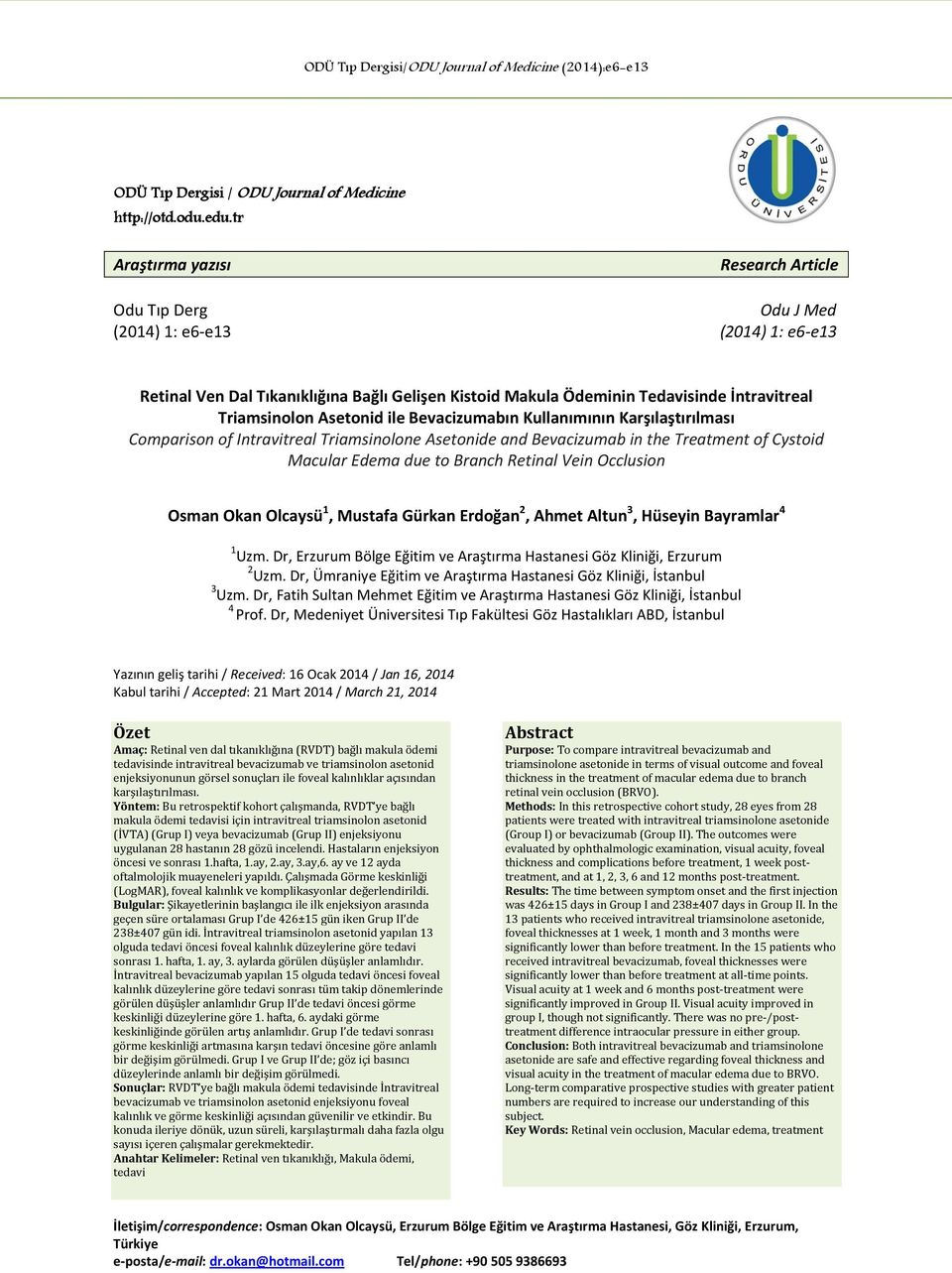 Asetonid ile Bevacizumabın Kullanımının Karşılaştırılması Comparison of Intravitreal Triamsinolone Asetonide and Bevacizumab in the Treatment of Cystoid Macular Edema due to Branch Retinal Vein