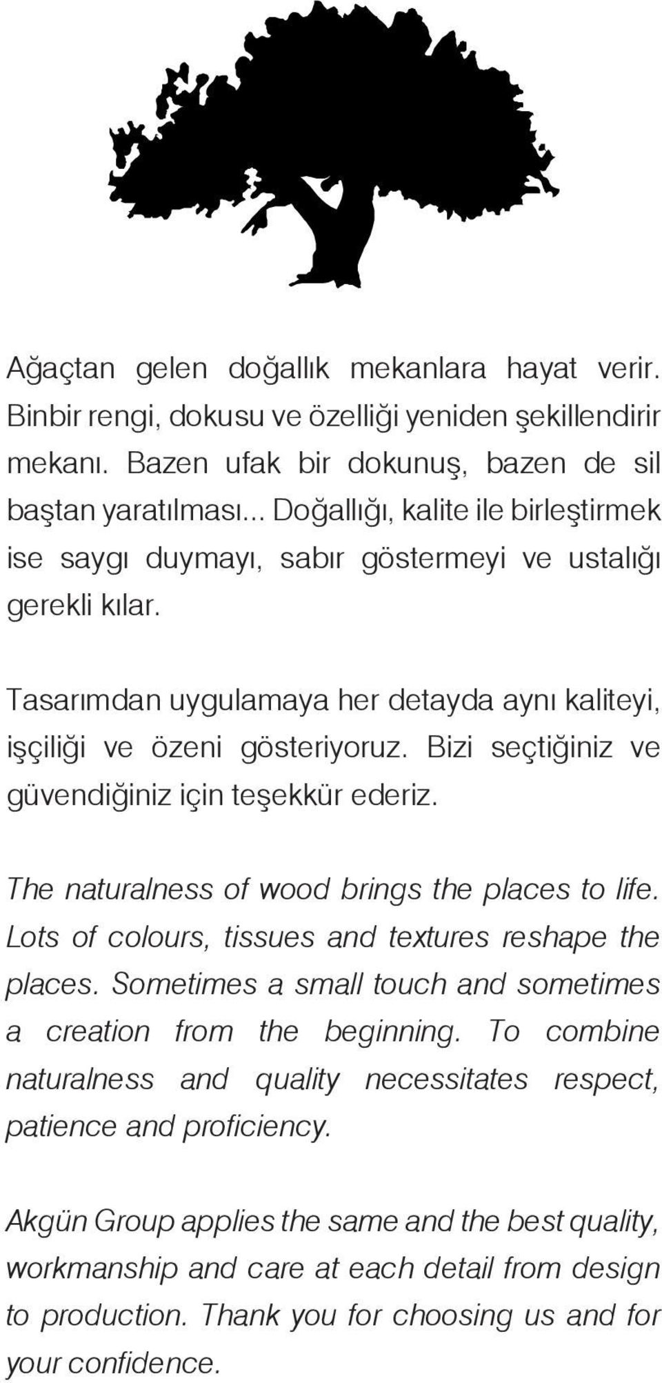 Bizi seçtiğiniz ve güvendiğiniz için teşekkür ederiz. The naturalness of wood brings the places to life. Lots of colours, tissues and textures reshape the places.