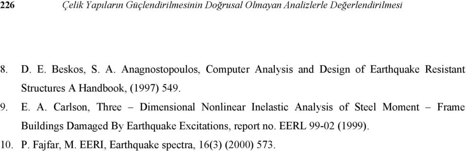 Anagnostopoulos, Computer Analysis and Design of Earthquake Resistant Structures A Handbook, (1997) 549. 9.