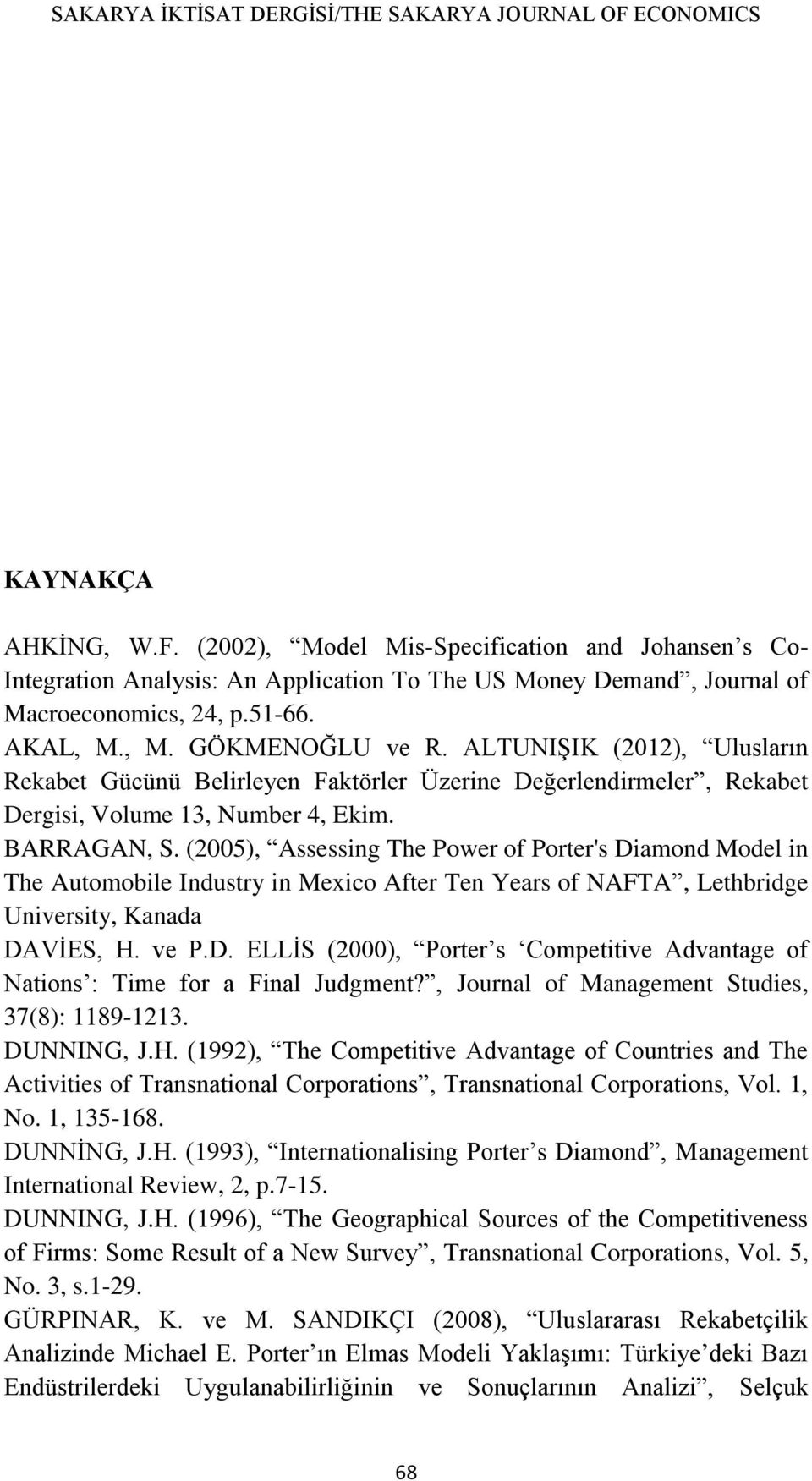 (2005), Assessing The Power of Porter's Diamond Model in The Automobile Industry in Mexico After Ten Years of NAFTA, Lethbridge University, Kanada DAVİES, H. ve P.D. ELLİS (2000), Porter s Competitive Advantage of Nations : Time for a Final Judgment?