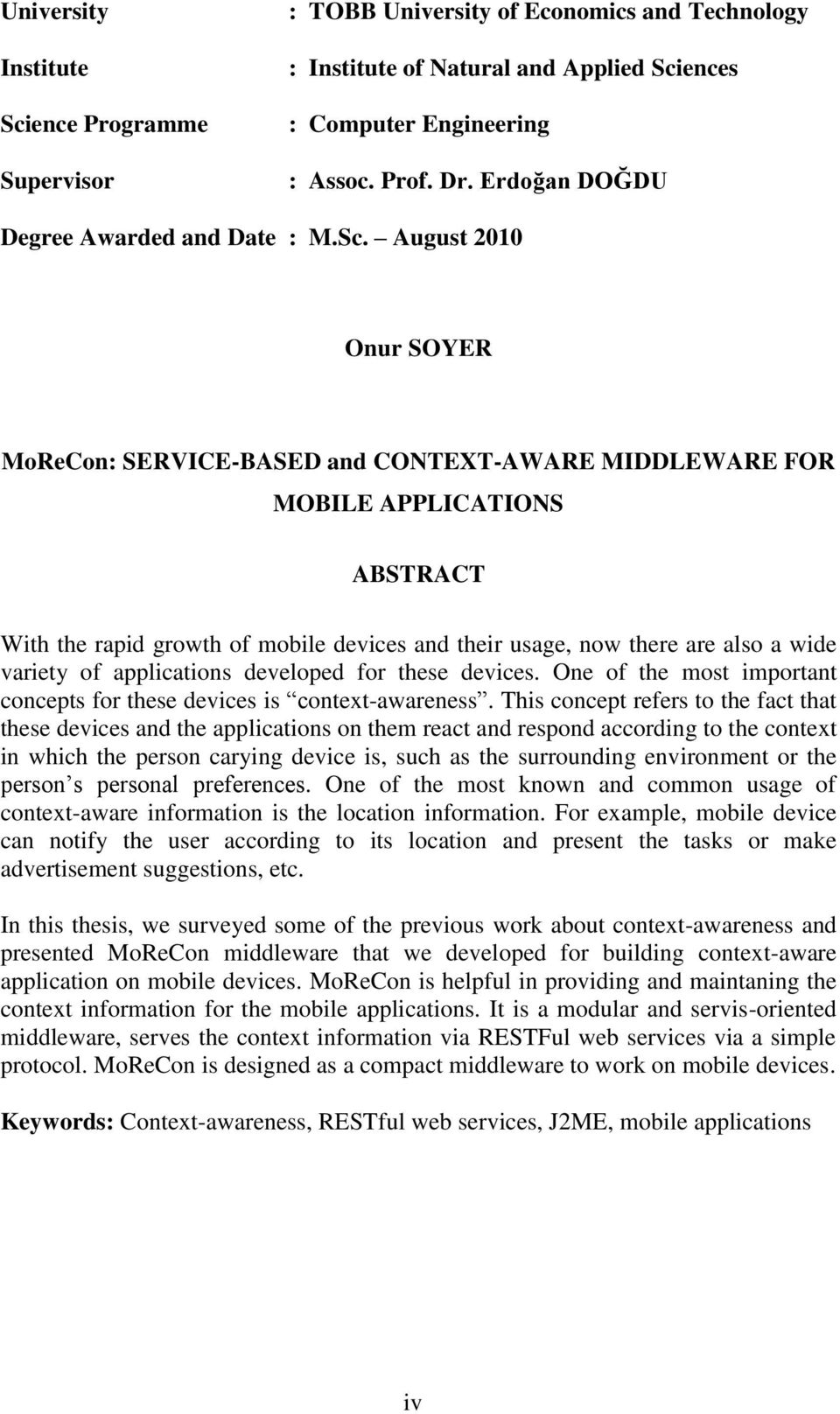 August 2010 Onur SOYER MoReCon: SERVICE-BASED and CONTEXT-AWARE MIDDLEWARE FOR MOBILE APPLICATIONS ABSTRACT With the rapid growth of mobile devices and their usage, now there are also a wide variety
