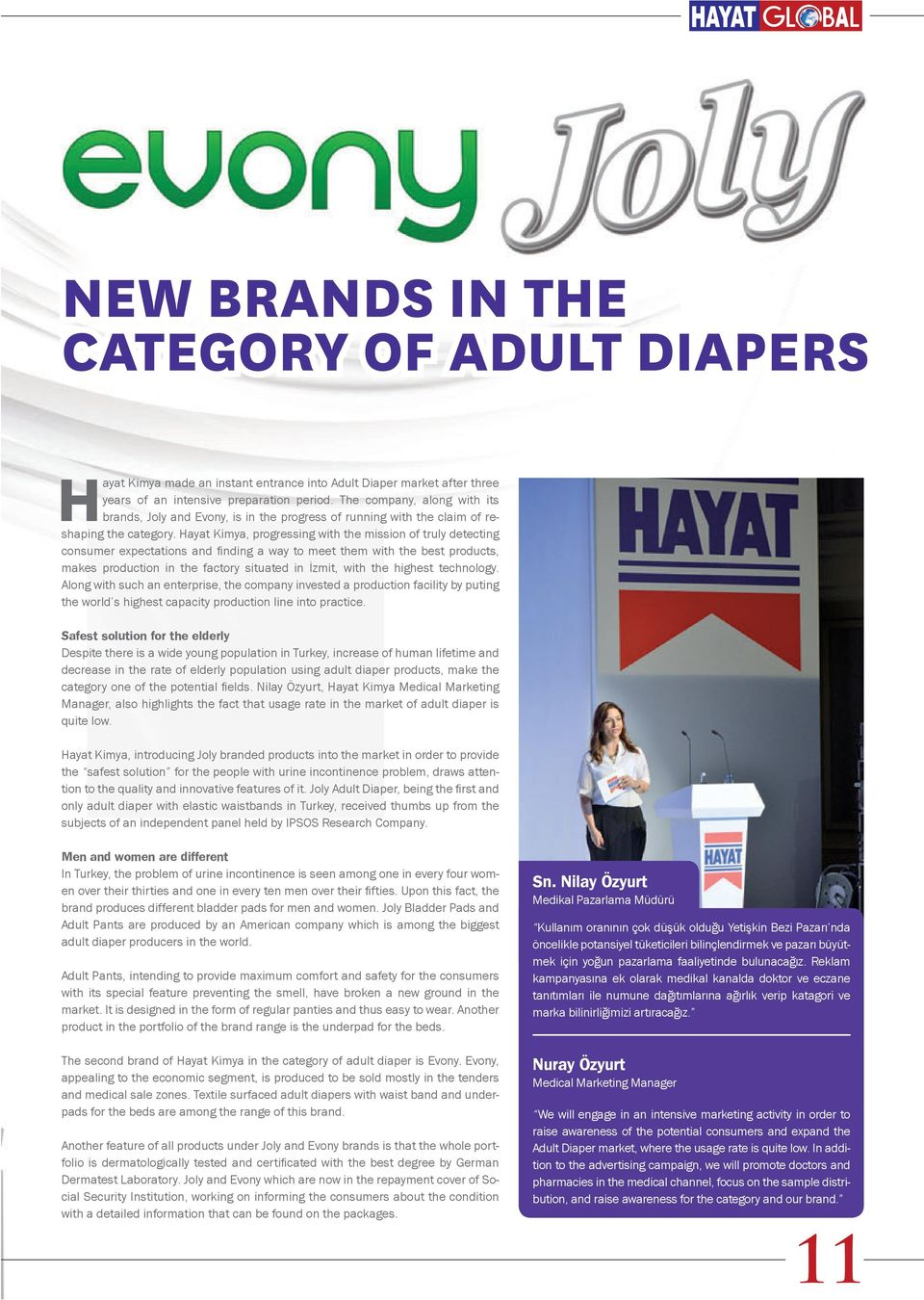 Hayat Kimya, progressing with the mission of truly detecting consumer expectations and finding a way to meet them with the best products, makes production in the factory situated in İzmit, with the