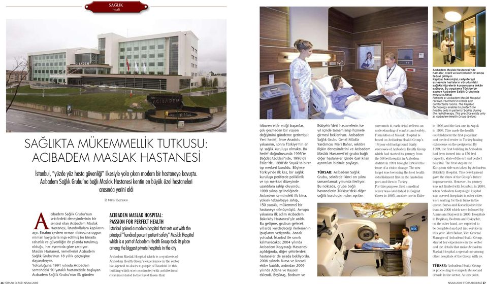 Bu uygulama Türkiye de sadece Acıbadem Sağlık Grubu nda mevcut (Altta) Patients at Acıbadem Maslak Hospital receive treatment in sterile and comfortable rooms.