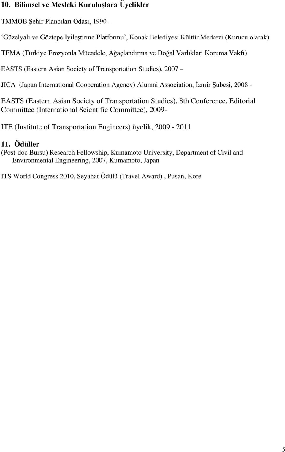 2008 - EASTS (Eastern Asian Society of Transportation Studies), 8th Conference, Editorial Committee (International Scientific Committee), 2009- ITE (Institute of Transportation Engineers) üyelik,