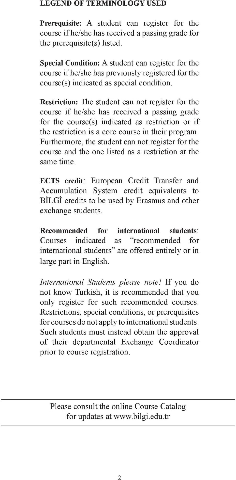 Restriction: The student can not register for the course if he/she has received a passing grade for the course(s) indicated as restriction or if the restriction is a core course in their program.