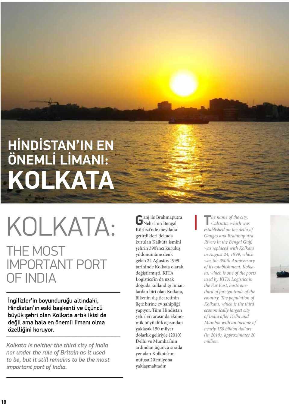 Kolkata is neither the third city of India nor under the rule of Britain as it used to be, but it still remains to be the most important port of India.