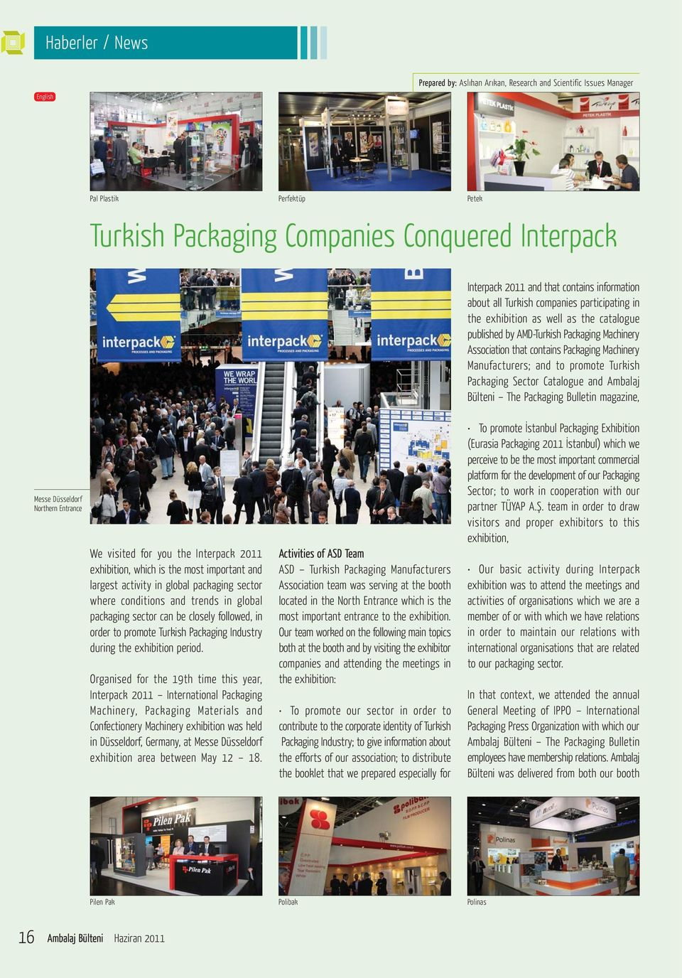 Manufacturers; and to promote Turkish Packaging Sector Catalogue and Ambalaj Bülteni The Packaging Bulletin magazine, Messe Düsseldorf Northern Entrance We visited for you the Interpack 2011