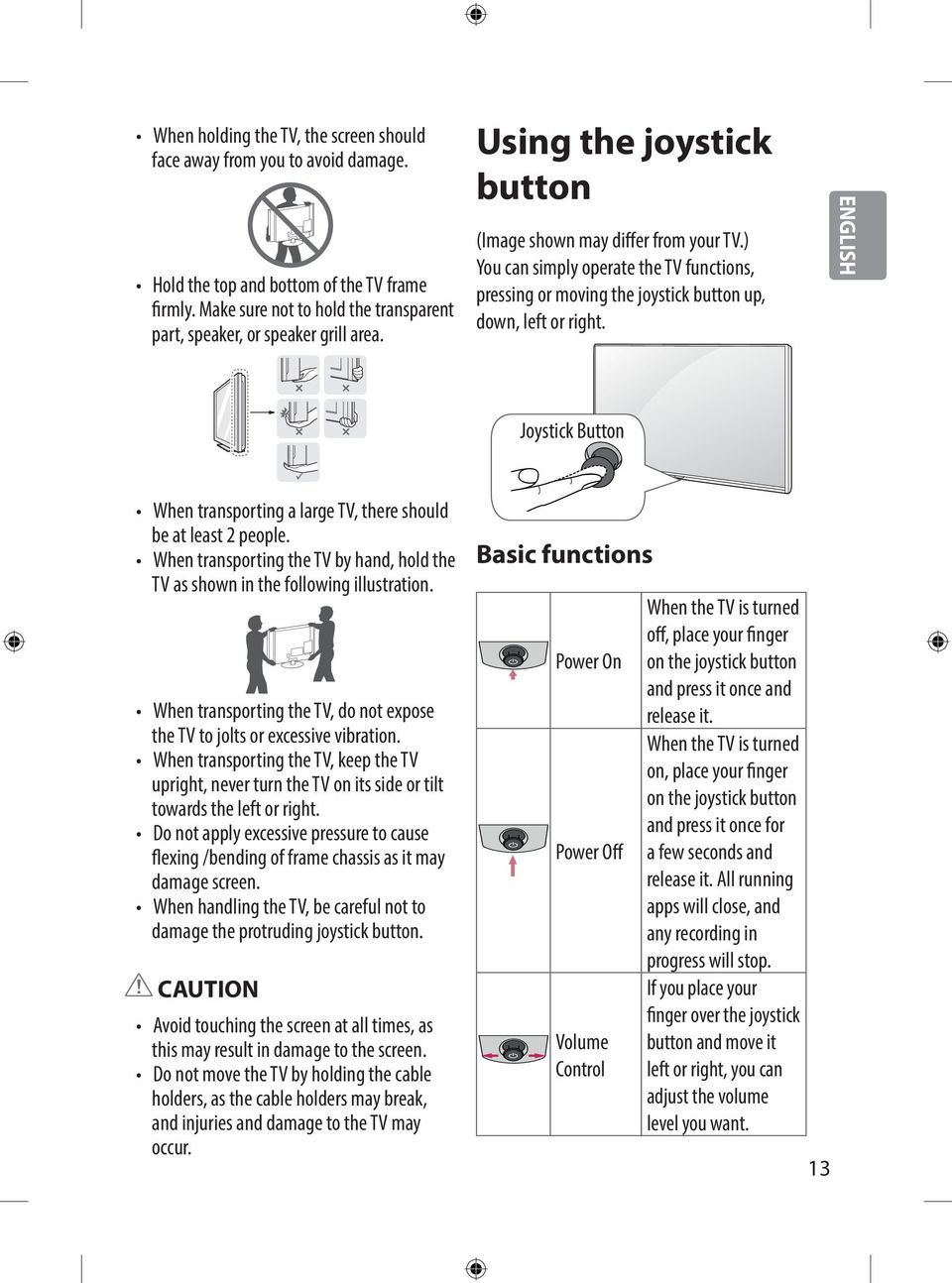 ENGLISH Joystick Button When transporting a large TV, there should be at least 2 people. When transporting the TV by hand, hold the TV as shown in the following illustration.