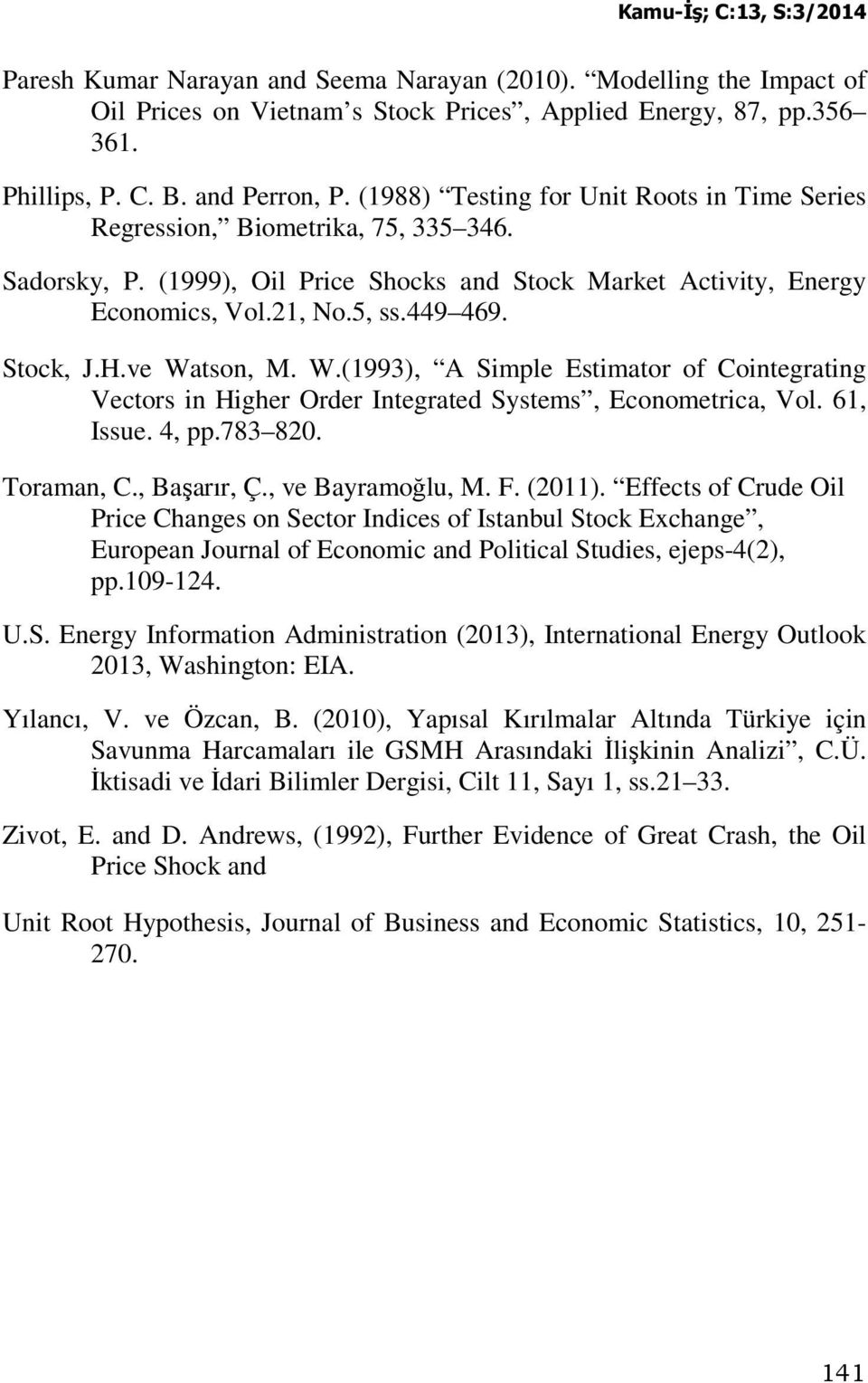 ve Wason, M. W.(993), A Simple Esimaor of Coinegraing Vecors in Higher Order Inegraed Sysems, Economerica, Vol. 6, Issue. 4, pp.783 820. Toraman, C., Başarır, Ç., ve Bayramoğlu, M. F. (20).
