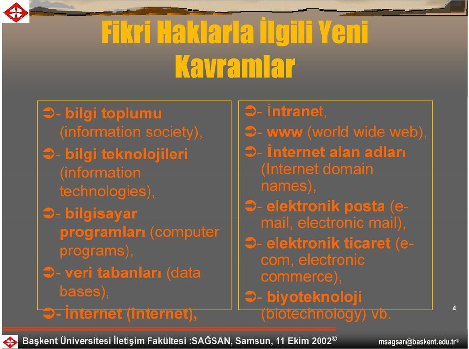 İnternet (Internet), - İntranet, - www (world wide web), - İnternet alan adları (Internet domain names), -