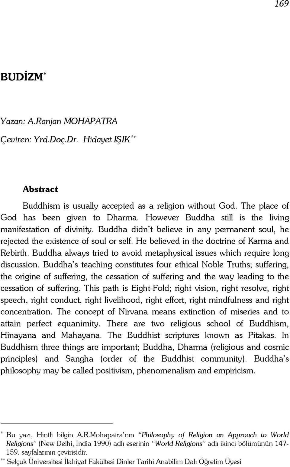 Buddha always tried to avoid metaphysical issues which require long discussion.