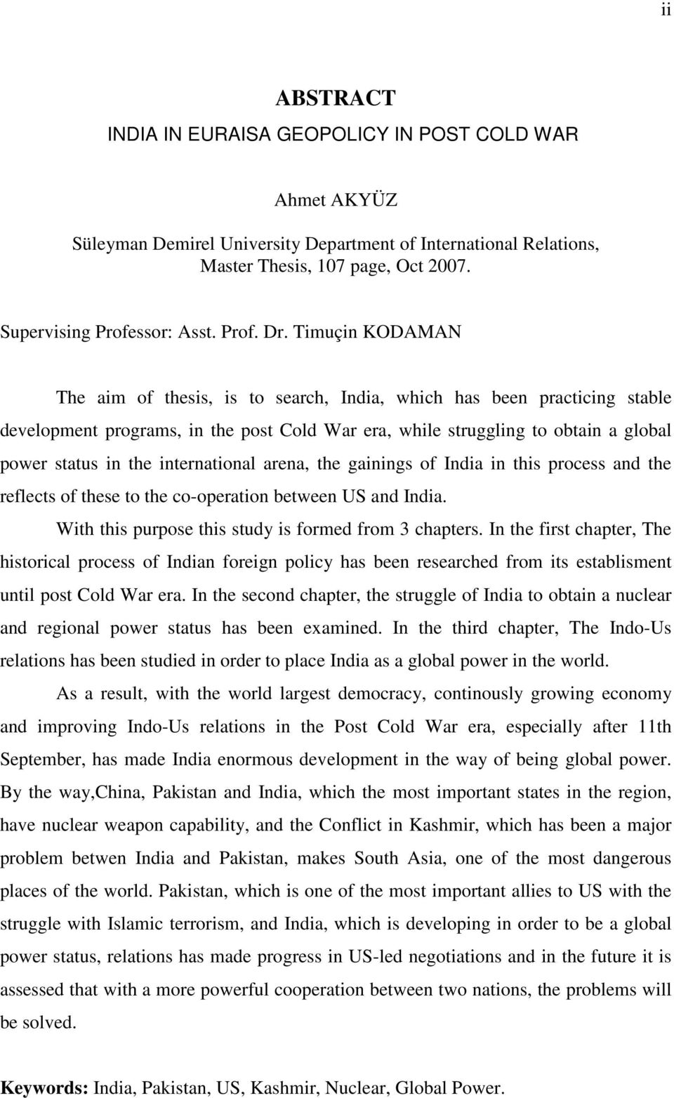 Timuçin KODAMAN The aim of thesis, is to search, India, which has been practicing stable development programs, in the post Cold War era, while struggling to obtain a global power status in the