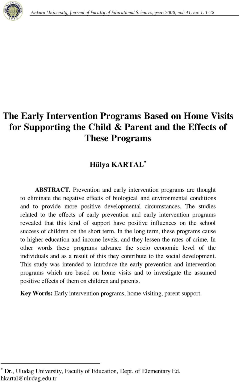 Prevention and early intervention programs are thought to eliminate the negative effects of biological and environmental conditions and to provide more positive developmental circumstances.