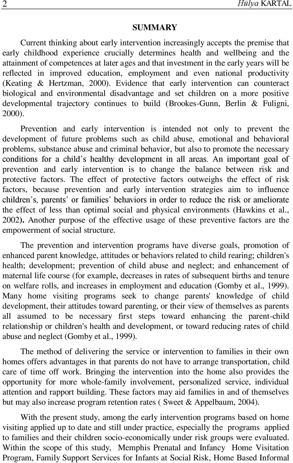 Evidence that early intervention can counteract biological and environmental disadvantage and set children on a more positive developmental trajectory continues to build (Brookes-Gunn, Berlin &