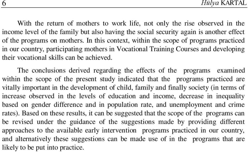 The conclusions derived regarding the effects of the programs examined within the scope of the present study indicated that the programs practiced are vitally important in the development of child,