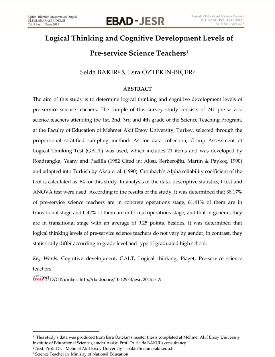 The sample of this survey study consists of 241 pre-service science teachers attending the 1st, 2nd, 3rd and 4th grade of the Science Teaching Program, at the Faculty of Education of Mehmet Akif