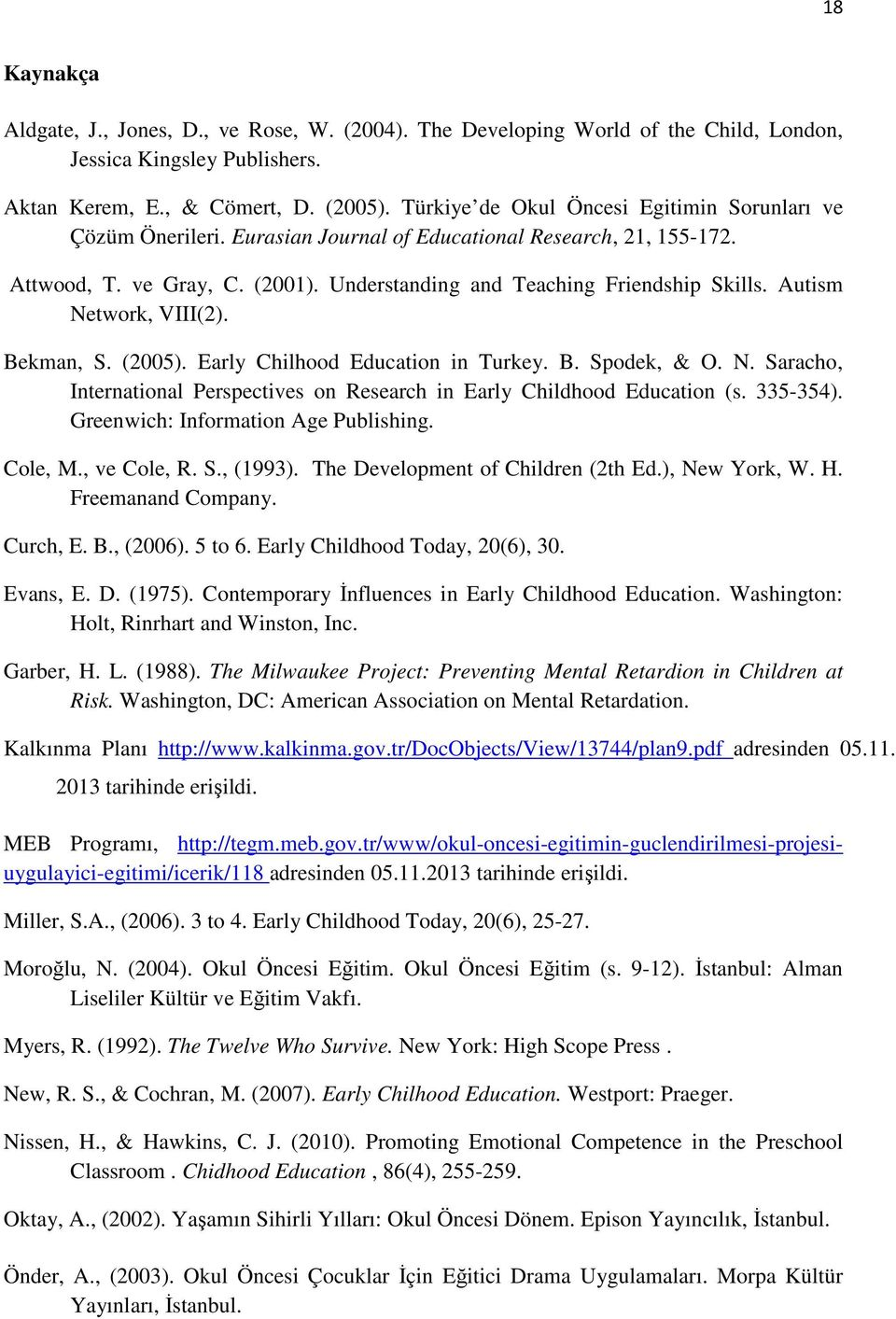 Autism Network, VIII(2). Bekman, S. (2005). Early Chilhood Education in Turkey. B. Spodek, & O. N. Saracho, International Perspectives on Research in Early Childhood Education (s. 335-354).