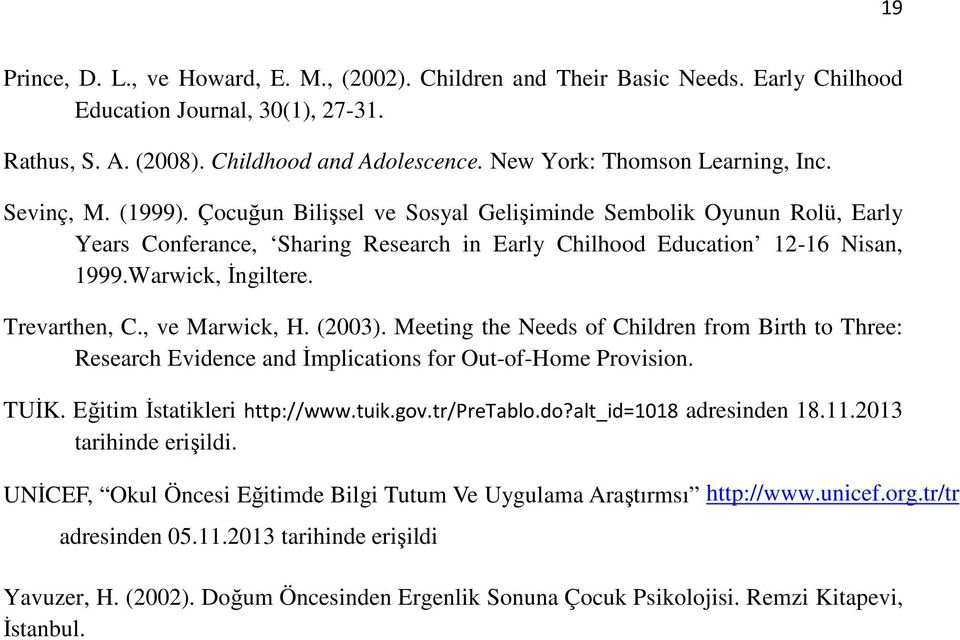 Warwick, İngiltere. Trevarthen, C., ve Marwick, H. (2003). Meeting the Needs of Children from Birth to Three: Research Evidence and İmplications for Out-of-Home Provision. TUİK.