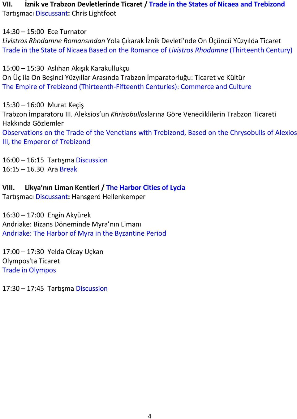 Yüzyıllar Arasında Trabzon İmparatorluğu: Ticaret ve Kültür The Empire of Trebizond (Thirteenth Fifteenth Centuries): Commerce and Culture 15:30 16:00 Murat Keçiş Trabzon İmparatoru III.