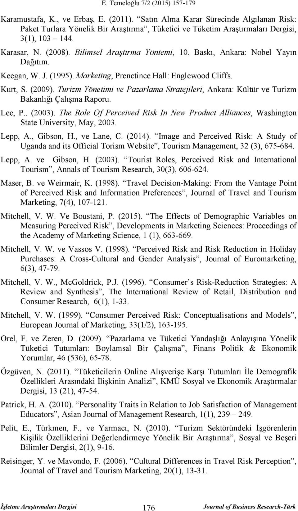 Turizm Yönetimi ve Pazarlama Stratejileri, Ankara: Kültür ve Turizm Bakanlığı Çalışma Raporu. Lee, P.. (2003). The Role Of Perceived In New Product Alliances, Washington State University, May, 2003.