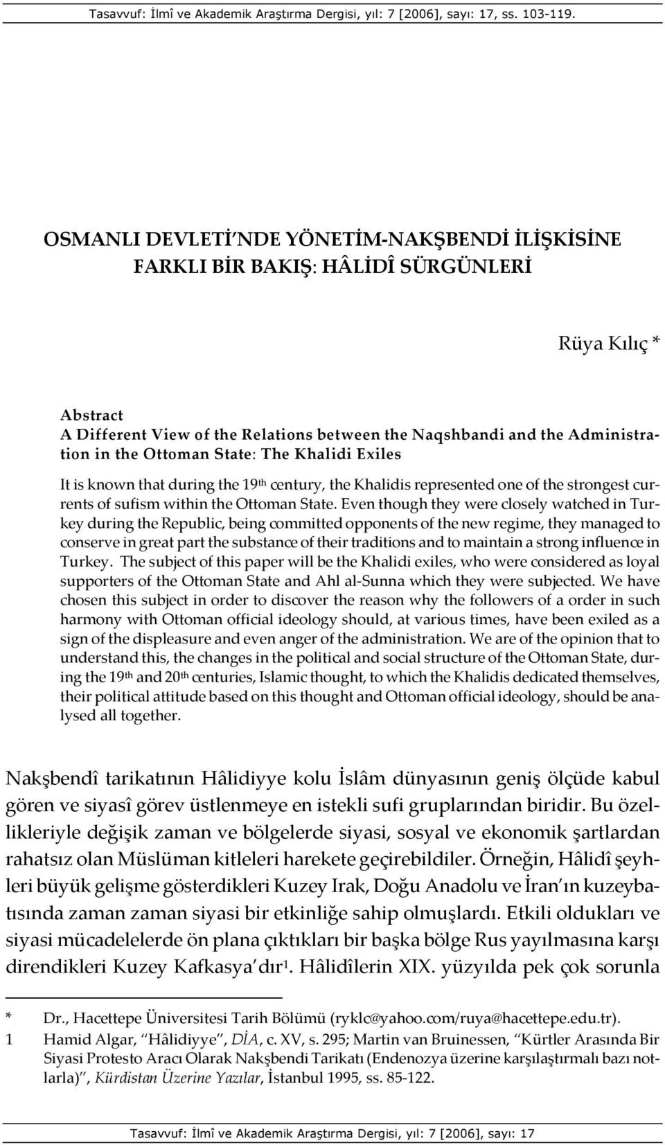 Ottoman State: The Khalidi Exiles It is known that during the 19 th century, the Khalidis represented one of the strongest currents of sufism within the Ottoman State.