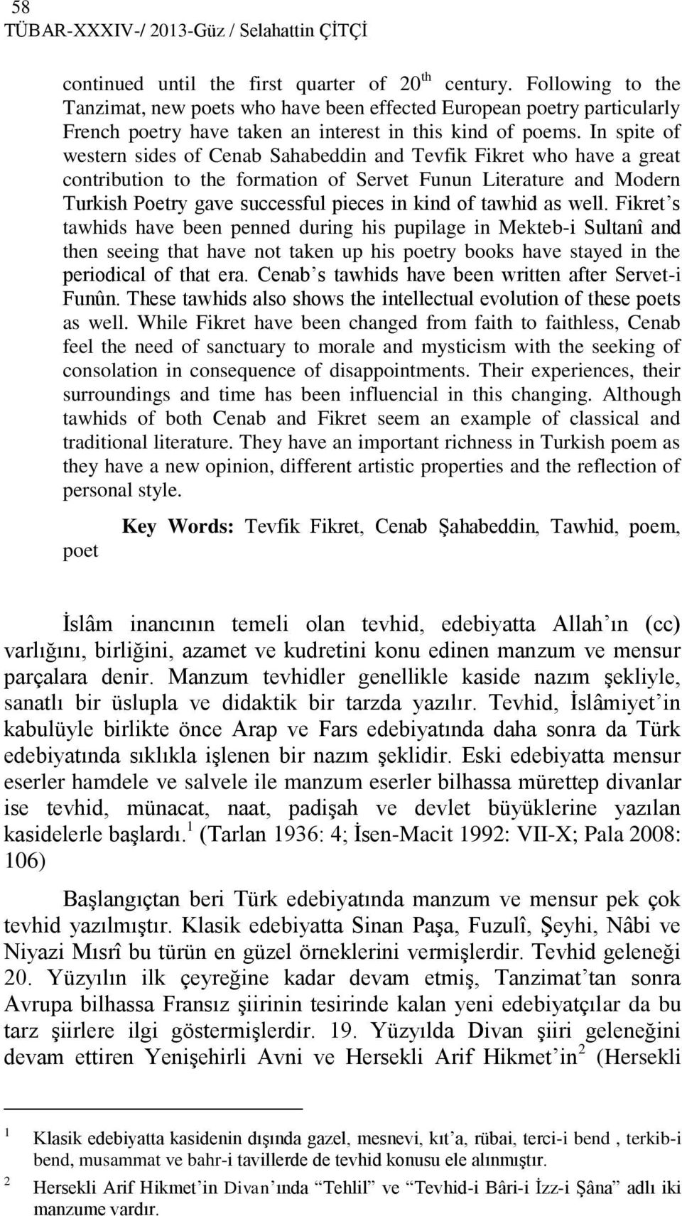 In spite of western sides of Cenab Sahabeddin and Tevfik Fikret who have a great contribution to the formation of Servet Funun Literature and Modern Turkish Poetry gave successful pieces in kind of