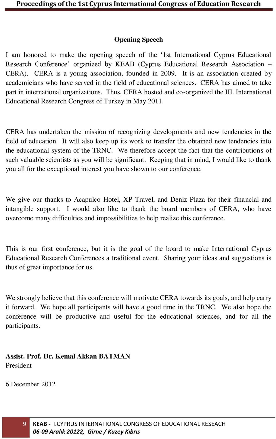 CERA has aimed to take part in international organizations. Thus, CERA hosted and co-organized the III. International Educational Research Congress of Turkey in May 2011.