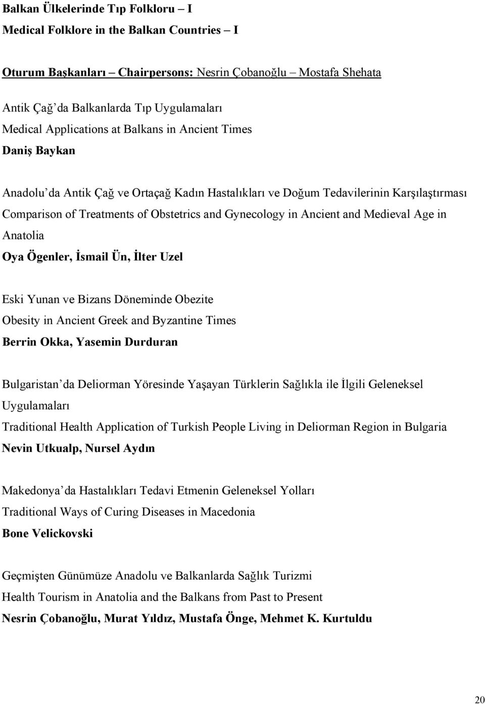 in Ancient and Medieval Age in Anatolia Oya Ögenler, İsmail Ün, İlter Uzel Eski Yunan ve Bizans Döneminde Obezite Obesity in Ancient Greek and Byzantine Times Berrin Okka, Yasemin Durduran