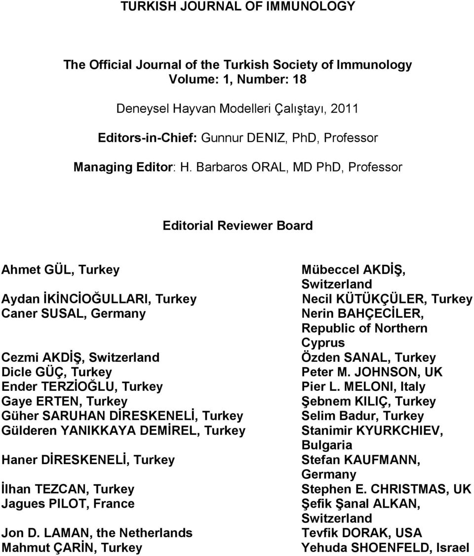 Barbaros ORAL, MD PhD, Professor Editorial Reviewer Board Ahmet GÜL, Turkey Aydan İKİNCİOĞULLARI, Turkey Caner SUSAL, Germany Cezmi AKDİŞ, Switzerland Dicle GÜÇ, Turkey Ender TERZİOĞLU, Turkey Gaye