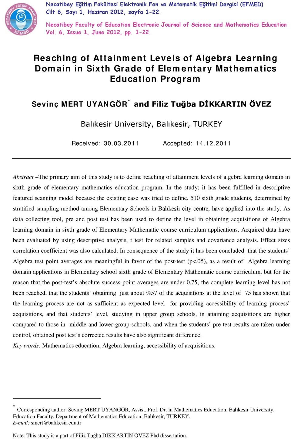 Reaching of Attainment Levels of Algebra Learning Domain in Sixth Grade of Elementary Mathematics Education Program Sevinç MERT UYANGÖR * and Filiz Tuğba DİKKARTIN ÖVEZ Balıkesir University,