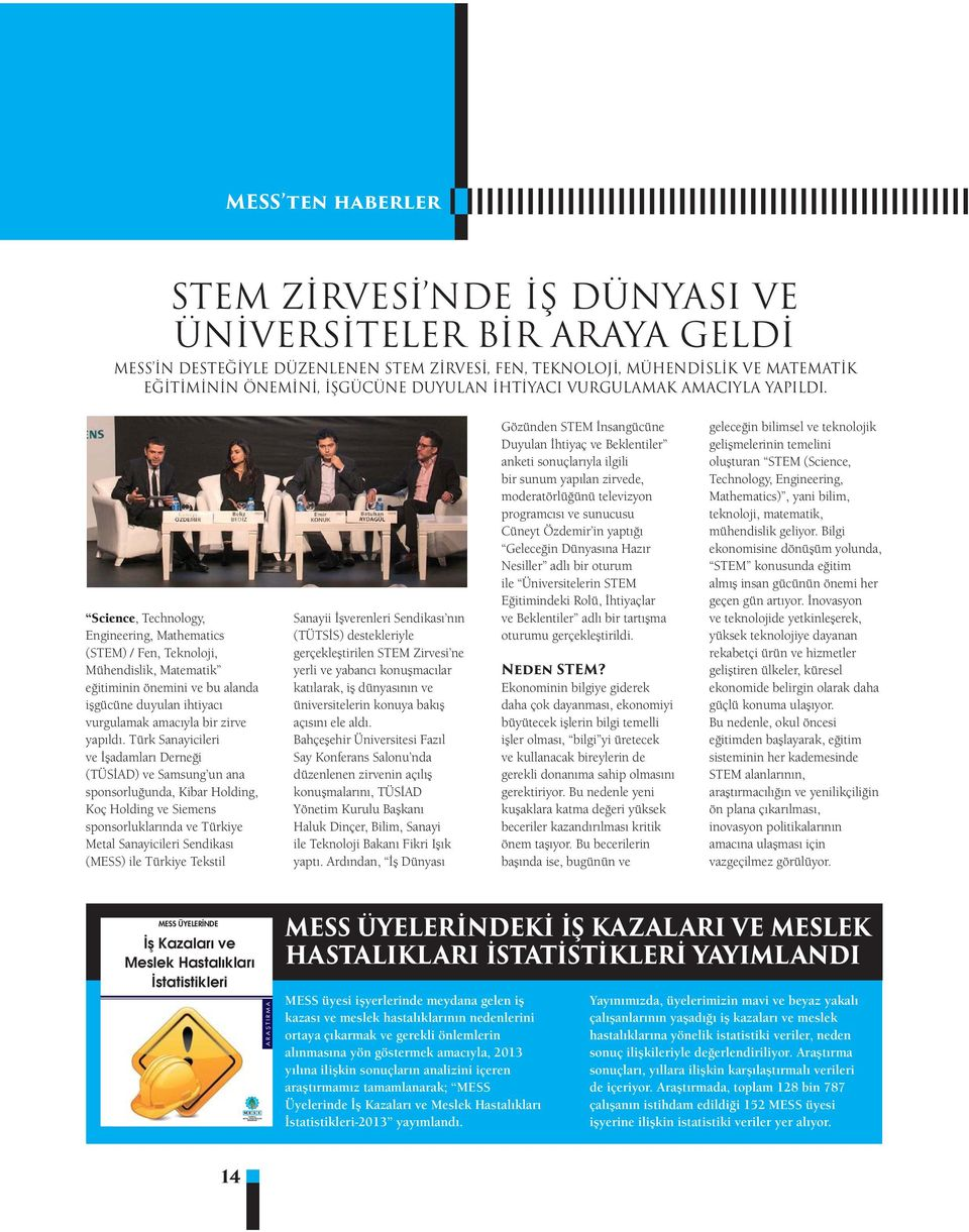Science, Technology, Engineering, Mathematics (STEM) / Fen, Teknoloji, Mühendislik, Matematik eğitiminin önemini ve bu alanda işgücüne duyulan ihtiyacı vurgulamak amacıyla bir zirve yapıldı.