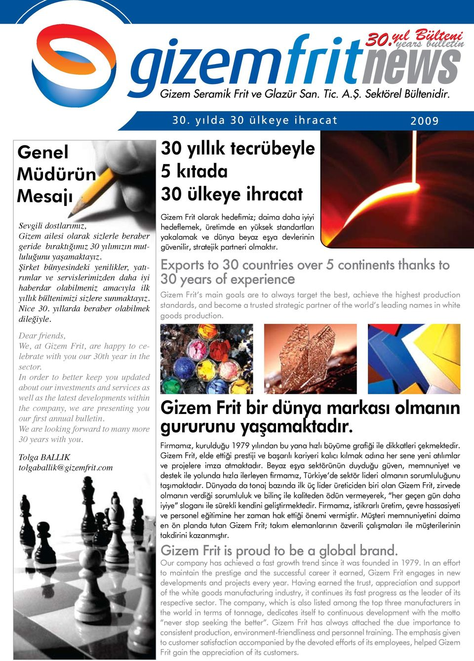 Dear friends, We, at Gizem Frit, are happy to celebrate with you our 30th year in the sector.