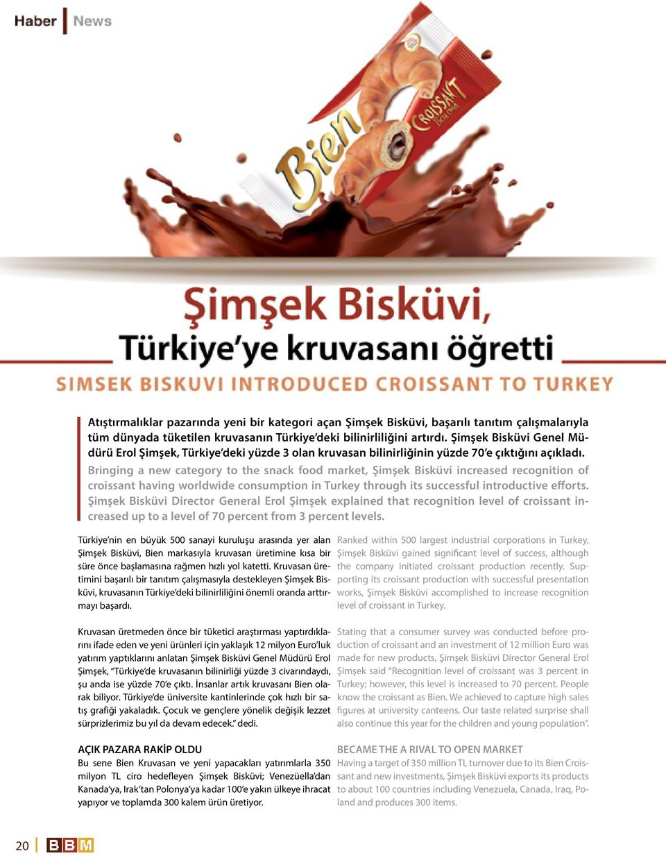 Bringing a new category to the snack food market, Şimşek Bisküvi increased recognition of croissant having worldwide consumption in Turkey through its successful introductive efforts.