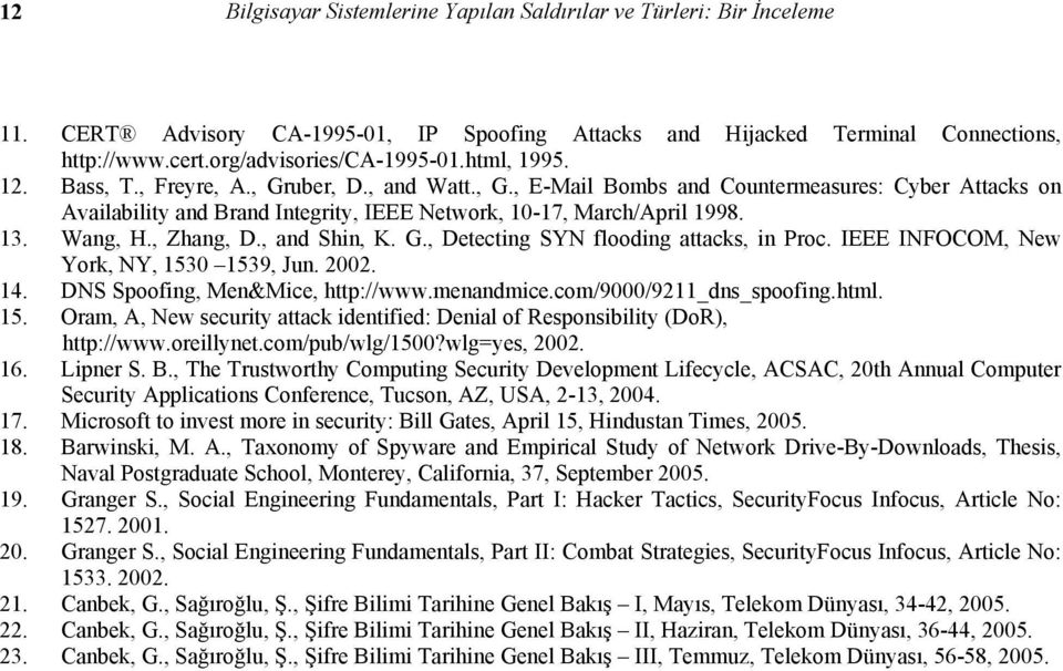 Wang, H., Zhang, D., and Shin, K. G., Detecting SYN flooding attacks, in Proc. IEEE INFOCOM, New York, NY, 1530 1539, Jun. 2002. 14. DNS Spoofing, Men&Mice, http://www.menandmice.