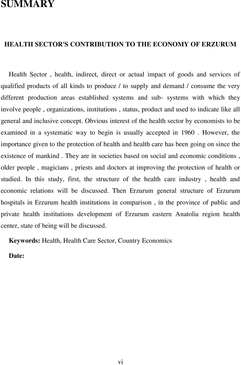 all general and inclusive concept. Obvious interest of the health sector by economists to be examined in a systematic way to begin is usually accepted in 1960.