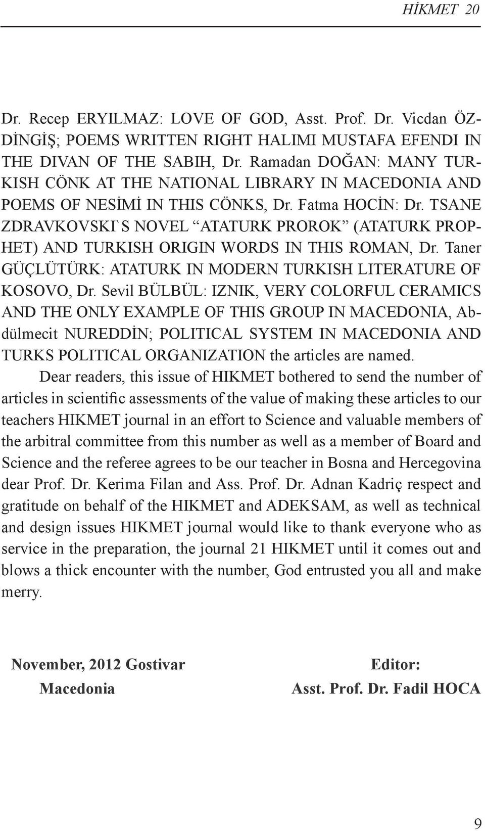 TSANE ZDRAVKOVSKI`S NOVEL ATATURK PROROK (ATATURK PROP- HET) AND TURKISH ORIGIN WORDS IN THIS ROMAN, Dr. Taner GÜÇLÜTÜRK: ATATURK IN MODERN TURKISH LITERATURE OF KOSOVO, Dr.