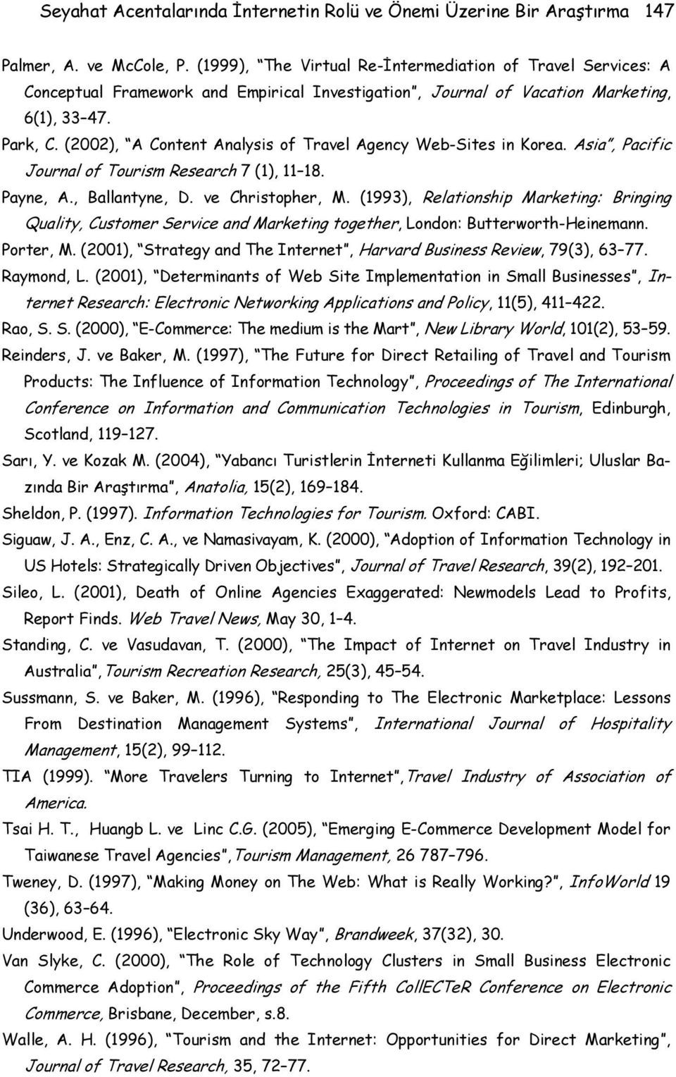 (2002), A Content Analysis of Travel Agency Web-Sites in Korea. Asia, Pacific Journal of Tourism Research 7 (1), 11 18. Payne, A., Ballantyne, D. ve Christopher, M.