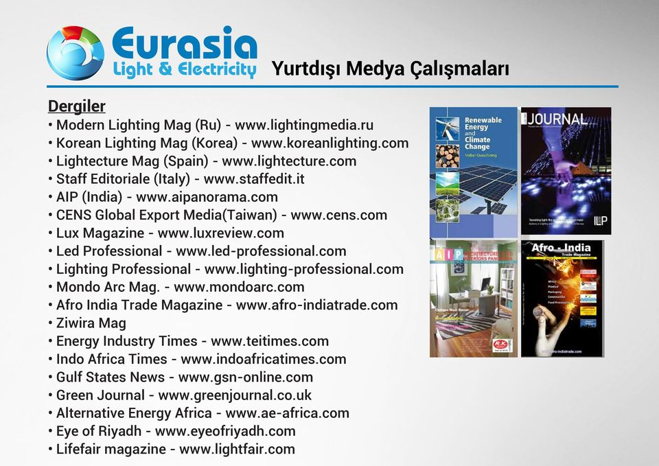 led-professional.com Lighting Professional - www.lighting-professional.com Mondo Arc Mag. - www.mondoarc.com Afro India Trade Magazine - www.afro-indiatrade.com Ziwira Mag Energy Industry Times - www.