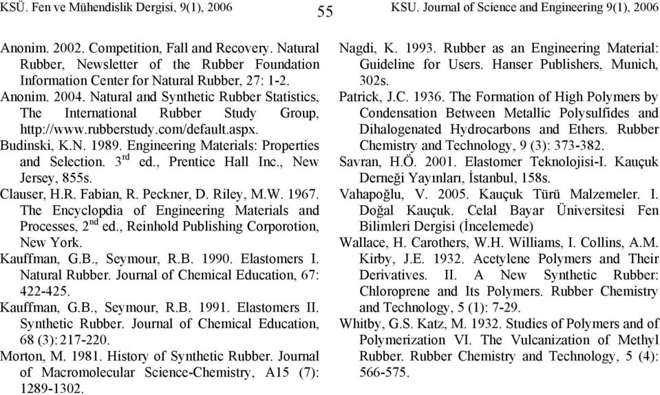 rubberstudy.com/default.aspx. Budinski, K.N. 1989. Engineering Materials: Properties and Selection. 3 rd ed., Prentice all Inc., New Jersey, 855s. lauser,.r. Fabian, R. Peckner, D. Riley, M.W. 1967.