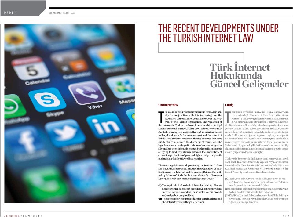 The regulation of the Internet in Turkey is a dynamic area in which the legal and institutional framework has been subject to two substantial reforms.