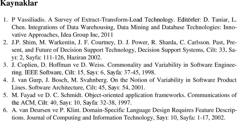Past, Present, and Future of Decision Support Technology, Decision Support Systems, Cilt: 33, Sayı: 2, Sayfa: 111-126, Haziran 2002. 3. J. Coplien, D. Hoffman ve D. Weiss.
