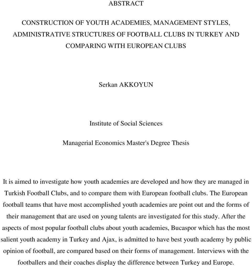 clubs. The European football teams that have most accomplished youth academies are point out and the forms of their management that are used on young talents are investigated for this study.