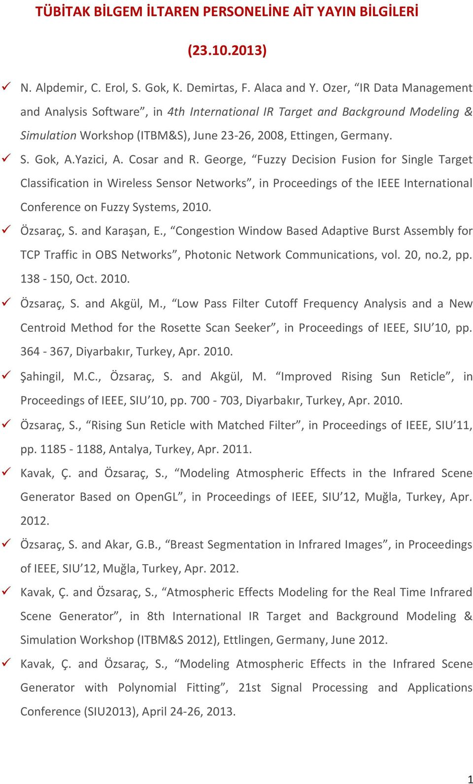 Cosar and R. George, Fuzzy Decision Fusion for Single Target Classification in Wireless Sensor Networks, in Proceedings of the IEEE International Conference on Fuzzy Systems, 2010. Özsaraç, S.