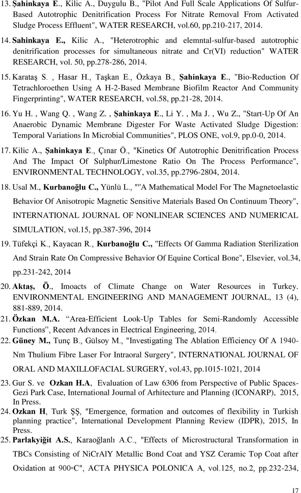 "Sahinkaya E., Kilic A., ""Heterotrophic and elemntal-sulfur-based autotrophic denitrification processes for simultaneous nitrate and Cr(VI) reduction"" WATER RESEARCH, vol. 50, pp.278-286, 2014. 15."