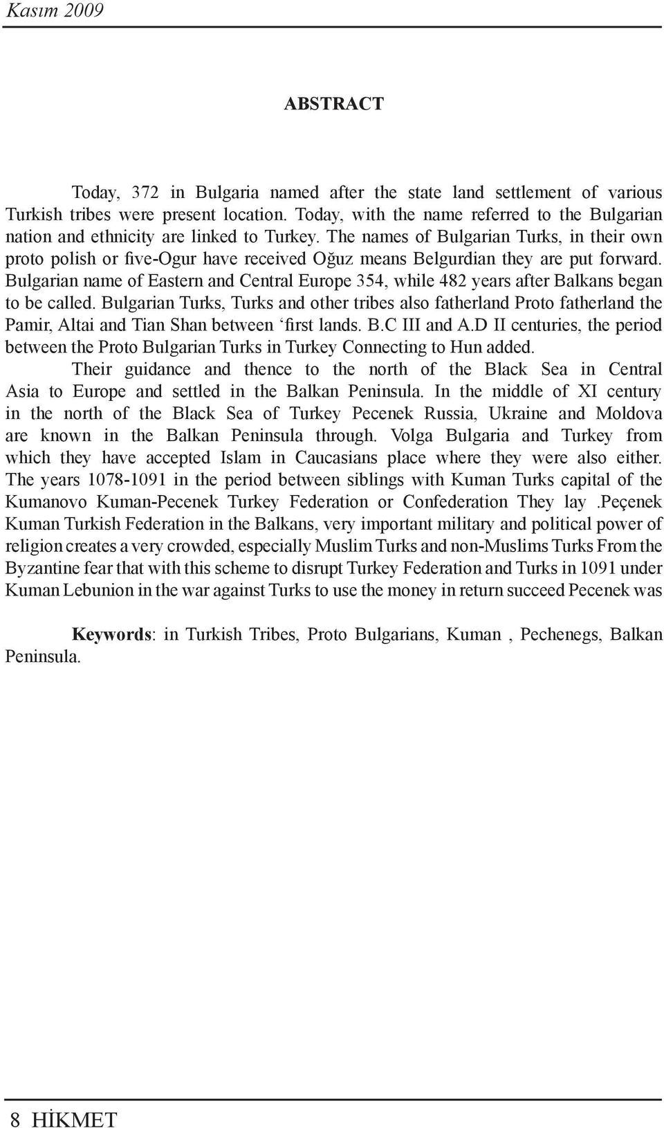 The names of Bulgarian Turks, in their own proto polish or five-ogur have received Oğuz means Belgurdian they are put forward.