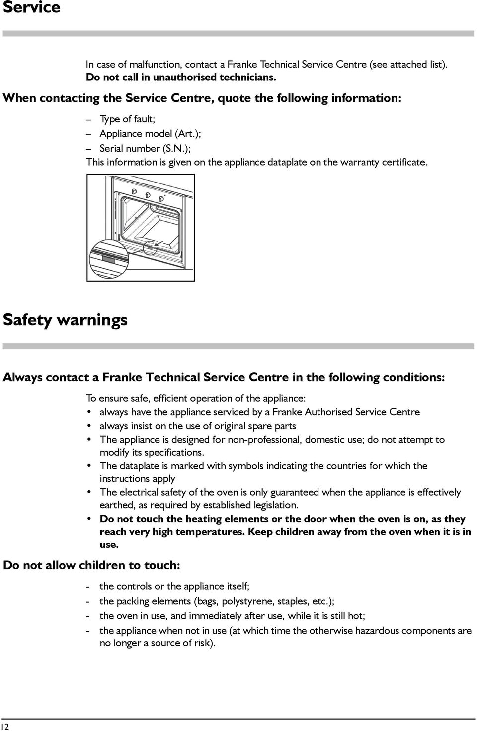); This information is given on the appliance dataplate on the warranty certificate.