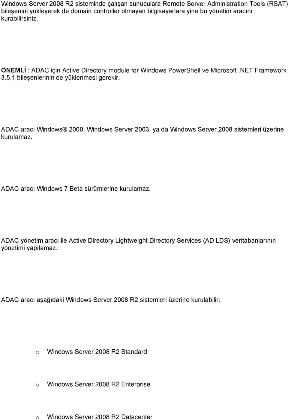 ADAC aracı Windows 2000, Windows Server 2003, ya da Windows Server 2008 sistemleri üzerine kurulamaz. ADAC aracı Windows 7 Beta sürümlerine kurulamaz.